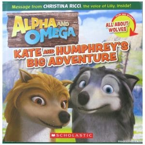 Alpha and Omega Kate and Humphrey's Big Adventure / All About Wolves (Flip Book)