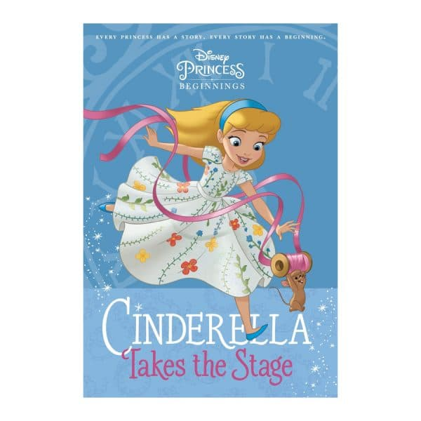 Cinderella Takes the Stage Disney Princess Beginnings