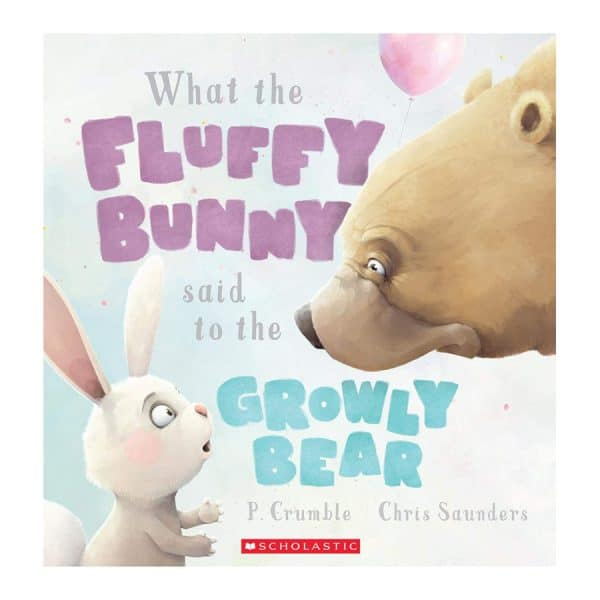 What the Fluffy Bunny said to the Growly Bear Hardcover