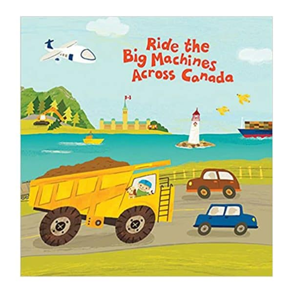 Ride The Big Machines Across Canada Board book