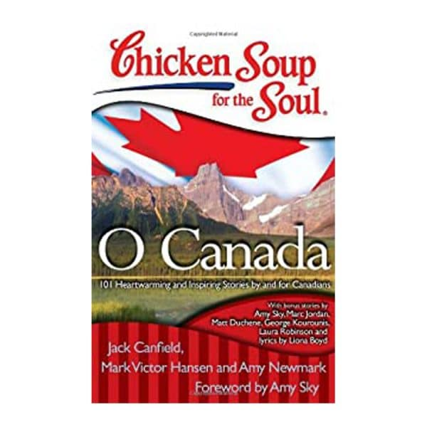 Chicken Soup for the Soul: O Canada: 101 Heartwarming and Inspiring Stories