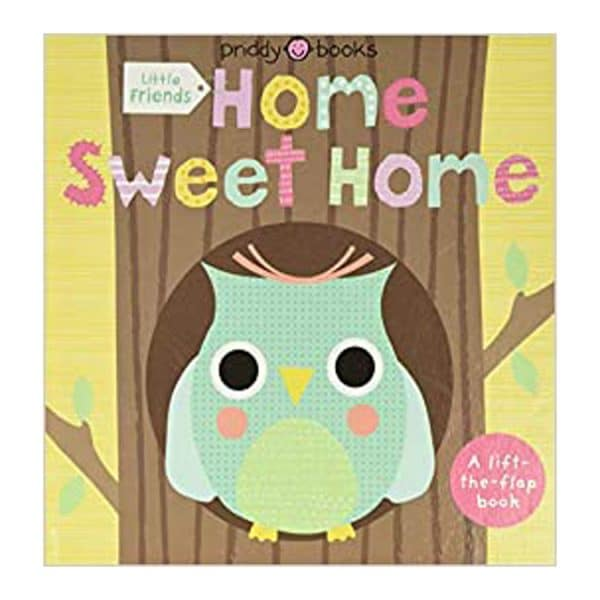 Little Friends: Home Sweet Home: A Lift-the-Flap Board book