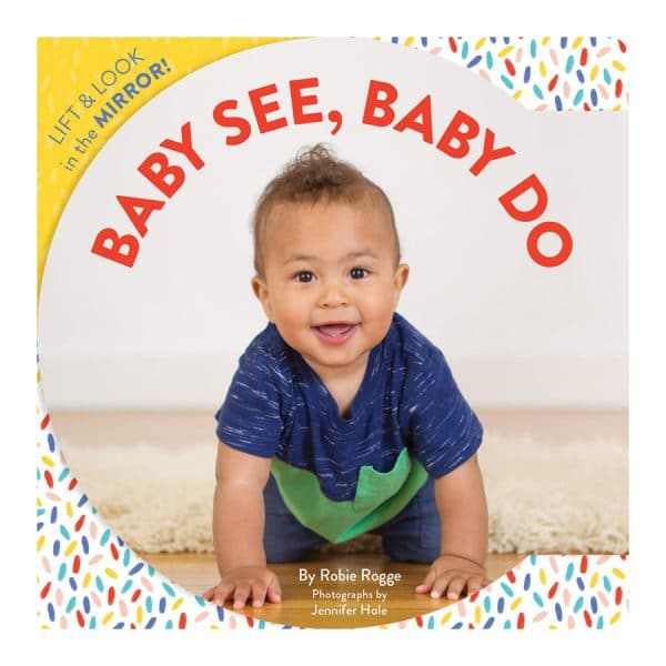 Baby See, Baby Do: Lift & look in the mirror! Board Book