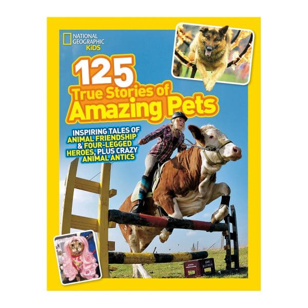 National Geographic Kids 125 True Stories of Amazing Pets: Inspiring Tales of Animal Friendship and Four-legged Heroes, Plus Crazy Animal Antics Paperback