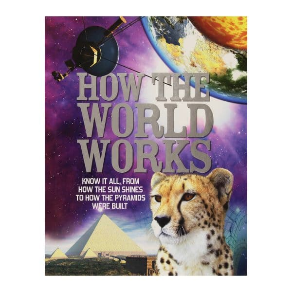 How The World Works: Know it all, From How the Sun Shines to How the Pyramids Were Built Hardcover