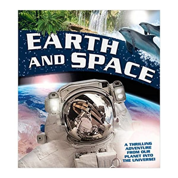 Earth and Space: A thrilling adventure from planet Earth into the Universe