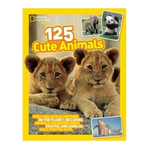 125 Cute Animals: Meet the Cutest Critters on the Planet, Including Animals You Never Knew Existed, and Some So Ugly They're Cute Paperback