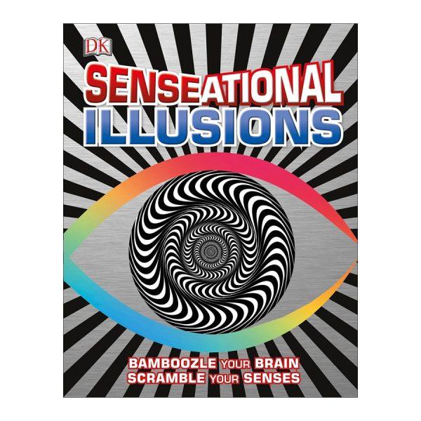 SENSEational Illusions: Bamboozle Your Brain, Scramble Your Senses Hardcover