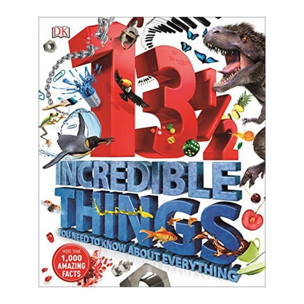 DK 13½ Incredible Things You Need to Know About Everything Hardcover