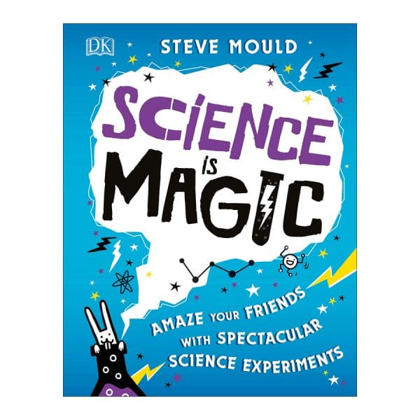 Science is Magic: Amaze your Friends with Spectacular Science Experiments Hardcover